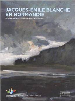 Jacques-Emile Blanche en Normandie: Cinquante ans de rencontres artistiques.