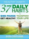 Healthy Habits: 37 Daily Habits to Lose Weight, Feel Great & Have More Energy!