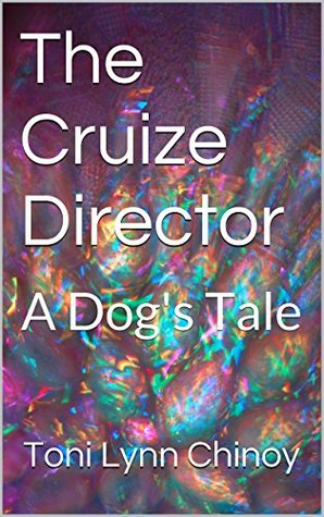 The Cruize Director: A Dog's Tale (Messages from the Universe: What Our Pets Know that We Don't)