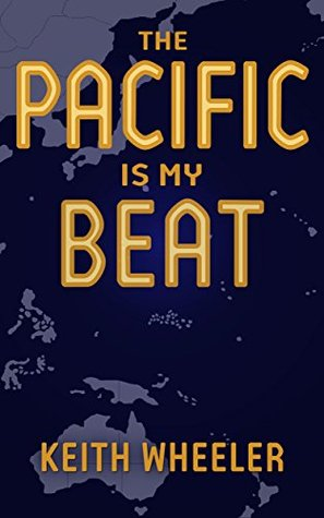 The Pacific is My Beat: A War Correspondent's Experiences In The Pacific