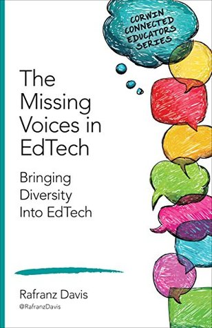 The Missing Voices in EdTech: Bringing Diversity Into EdTech (Corwin Connected Educators Series)