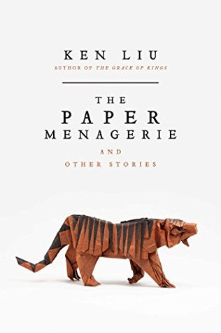 Book cover: The Paper Menagerie and Other Stories by Ken Liu