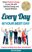 EVERY DAY IS YOUR BEST DAY: Bring Positive Change to your life with Spiritual Energy and Sacred Wisdom