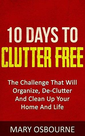 Clutter Free: Organize, De-Clutter, Tidy Up, Clean Up,