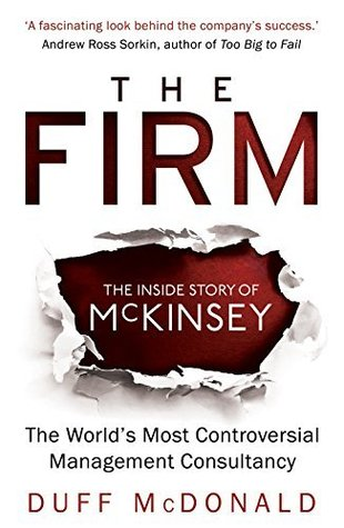 The firm the story of mckinsey and its secret influence on american the firm the story of mckinsey and its secret influence on american business by duff mcdonald fandeluxe Gallery
