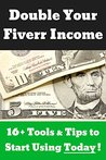 Double Your Fiverr Income: This Updated & Expanded 2016 Edition will teach you how to make more money online at Fiverr.com (Double Your Income)
