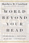 Book cover for The World Beyond Your Head: On Becoming an Individual in an Age of Distraction