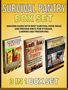 Survival Pantry Box Set: Amazing Guide with Best Survival Food Ideas and Proven Hints for Storage, Canning and Preserving (Survival Pantry, Preppers Pantry, Prepper Survival)