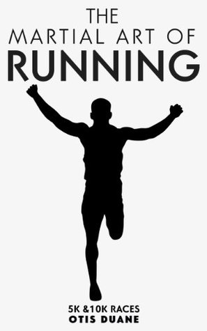 The Martial Art of Running - (How to Run Faster, Ultimate Running Guide, Running for Beginners): How to run a 5K, How to run a 10K, Run a Faster 5K, Run a Faster 10K