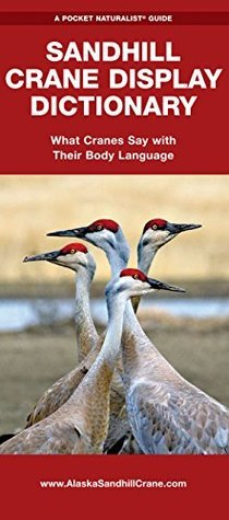 Sandhill Crane Display Dictionary: What Cranes Say With Their Body Language (Pocket Naturalist Guide Series)