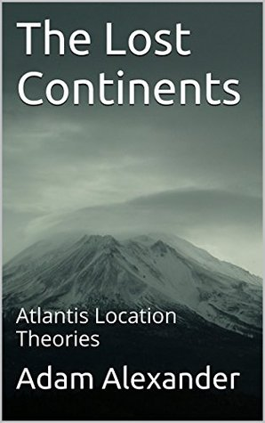 The Lost Continents: Atlantis Location Theories