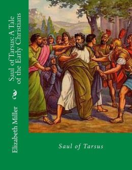 Saul of Tarsus: A Tale of the Early Christians