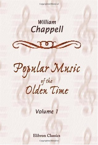 Popular Music of the Olden Time: The Whole of the Airs Harmonized by G. A. Macfarren. Volume 1