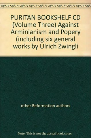 Puritan Bookshelf CD, Volume Three: Against Arminianism and Popery (including six general works by Ulrich Zwingli