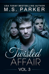 Twisted Affair Vol. 3 by M.S. Parker