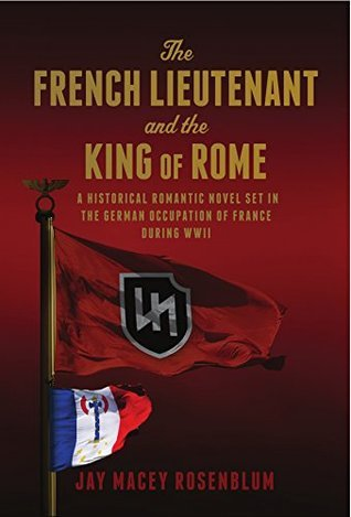 The French Lieutenant and the King of Rome: A historical romantic novel set in the German occupation of France during WWII