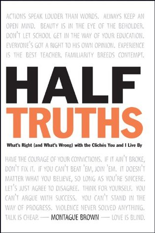 half-truths-what-s-right-and-what-s-wrong-with-the-cliches-you-and-i-live-by