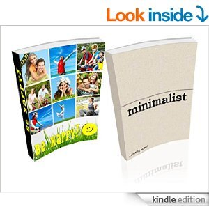 Minimalism: Minimalist / Choose To Be Happy and Learn How To Be Happy Now (2 Book Combo): Minimalist Lifestyle, Minimalist Lifestyle, Overcome Negative Thinking, Stop Self Defeating Behaviors