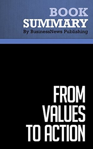 Summary : From Values To Action - Harry M. Kraemer Jr.: The Four Principles of Values-Based Leadership