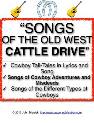 Cowboy Songs of the Old West Cattle Drive   Songs of the Cattle Trail and Cow Camp