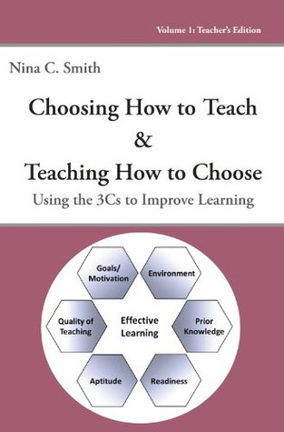 Choosing How to Teach and Teaching How to Choose: Using the 3Cs to Improve Learning (Volume I: Teacher's Edition)
