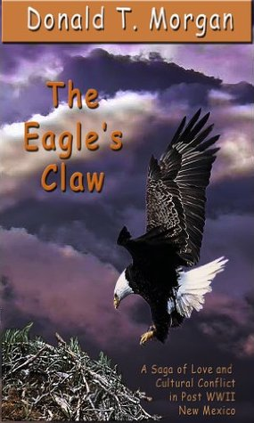 THE EAGLE'S CLAW: A Saga of Love and Cultural Conflict in Post WWII New Mexico