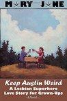 Keep Austin Weird: A Lesbian Superhero Love Story for Grown-Ups