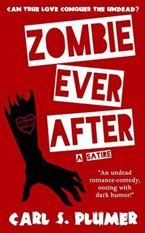 ZOMBIE EVER AFTER: An Undead Zombie Romance, Oozing With Dark Humor: