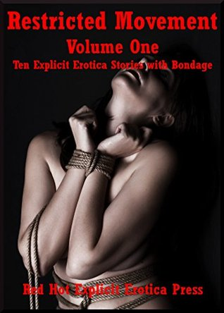 Restricted Movement Volume One: Ten Explicit Erotica Stories with Bondage