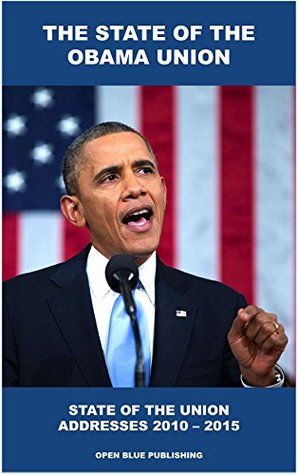 The State of the Obama Union: State of the Union Addresses 2010 – 2015 by President Barack Obama