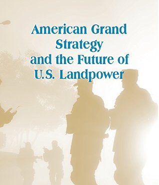american-grand-strategy-and-the-future-of-u-s-landpower
