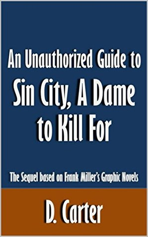 An Unauthorized Guide to Sin City, A Dame to Kill For: The Sequel based on Frank Miller's Graphic Novels [Article]