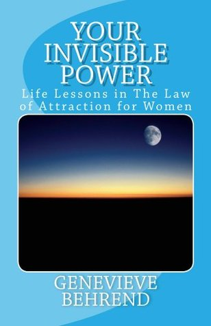Your Invisible Power Life Lessons In The Law Of Attraction For