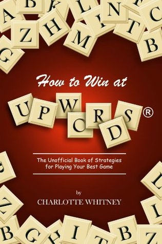 How to Win at Upwords®: The Unofficial Book of Strategies for Playing Your Best Game