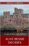 Aunt Bessie Decides (Isle of Man #4)