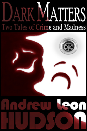 Dark Matters: Two Tales of Crime and Madness (Dark Matters #1)