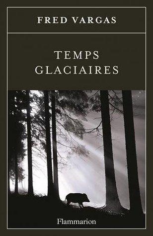 Temps glaciaires (Commissaire Adamsberg #10)