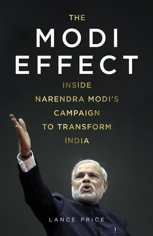 The Modi Effect - Inside Narendra Modi's Campaign To Transfor... by Lance Price