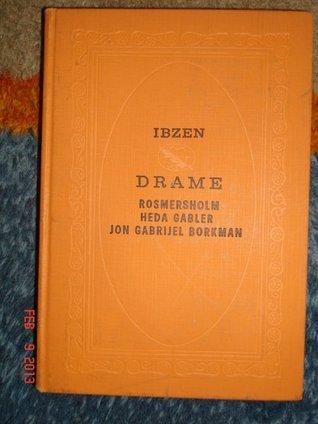 Drame / Rosmersholm; Heda Gabler; Jon Gabrijel; Borkman