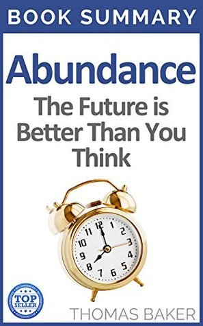 Abundance: Book Summary - Peter H. Diamandis and Steven Kotler - The Future is Better Than You Think
