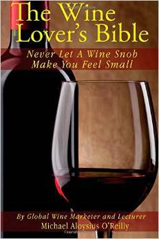 The Wine Lover's Bible: Never Let a Wine Snob Make You Feel Small (The Wine Lover's Bible, #1)