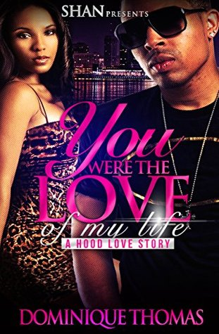 You Were the Love of My Life: A Hood Love Story