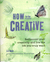How to be creative: rediscover your creativity and live the life you truly want