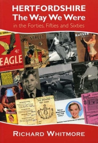 Hertfordshire, the Way We Were: In the Forties, Fifties and Sixties