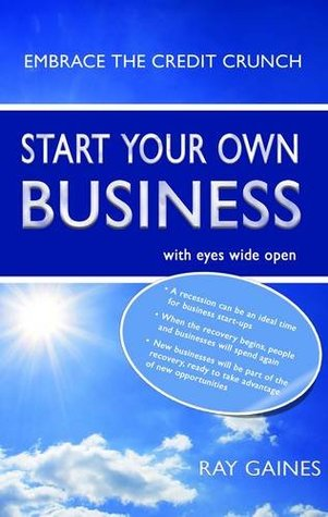 Start Your Own Business: With Eyes Wide Open