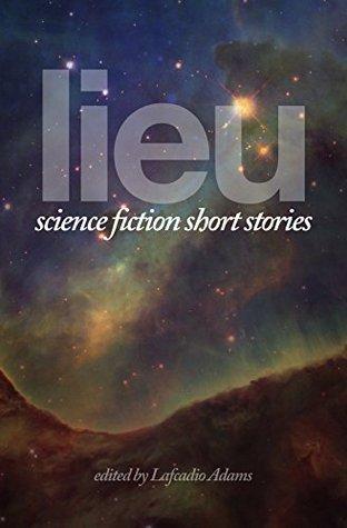 Lieu: science fiction short stories by Lafcadio Adams