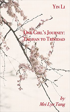 Yin Li One Girl's Journey: Taishan to Trinidad