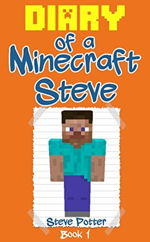 Diary of a Minecraft Steve: Book 1 (An unofficial Minecraft book): (Minecraft Books, Minecraft Stories, Minecraft Novels, Minecraft Books For Kids, Minecraft Comics Book)