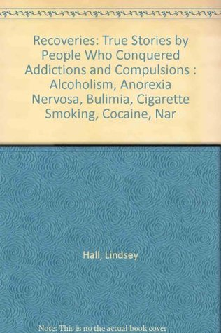 Recoveries: True Stories by People Who Conquered Addictions and Compulsions