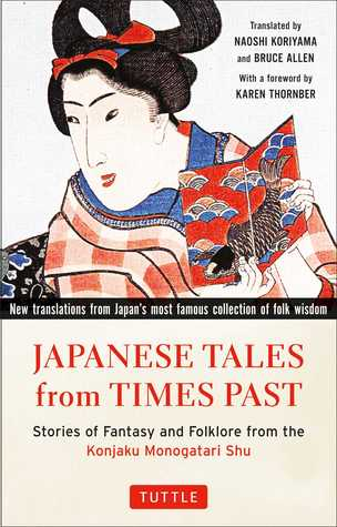 Japanese Tales from Times Past: Stories of Fantasy and Folklore from the Konjaku Monogatari Shu
